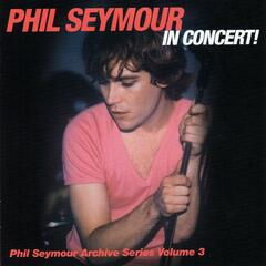 In Concert! Phil Seymour Archive Series, Vol. 3