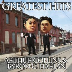 Arthur Collins & Byron G. Harlan - Greatest Hits