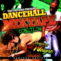 Tad's Record Presents: Dancehall Mix Tape Collection (Mixed By DJ Wayne)