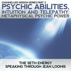 Psychic Abilities, Intuition & Telepathy: Channelled Wisdom Series Part 3 Metaphysical Psychic Power