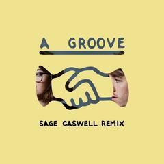 A Groove (Sage Caswell Remix)