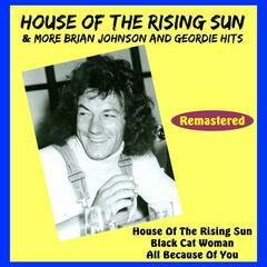 House of the Rising Sun & More Brian Johnson and Geordie Hits