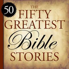 The 50 Greatest Bible Stories