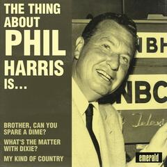 The Thing About Phil Harris Is….