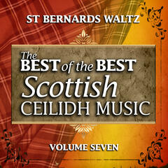 St. Bernard's Waltz: The Best of the Best Scottish Ceilidh Music, Vol. 7