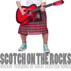 Scotch on the Rocks!: Rockin' Versions of Great Scottish Songs