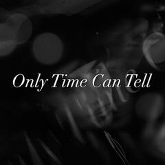 Only Time Can Tell