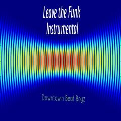 Leave the Funk (Instrumental) - Single