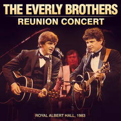 The Everly Brother Reunion Concert (Live at the Royal Albert Hall 1983)