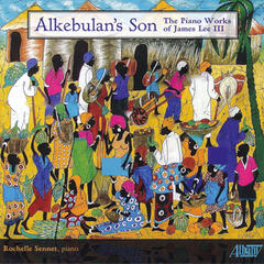Alkebulan's Son: The Piano Works of James Lee III