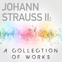 Johann Strauss II: A Collection of Works