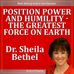 Position Power and Humility - The Greatest Force On Earth: The 30 Minute, New Breed of Leader Success Series
