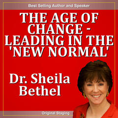 The Age of Change, Leading in the New Normal: The 30 Minute, A New Breed of Leader Success Series