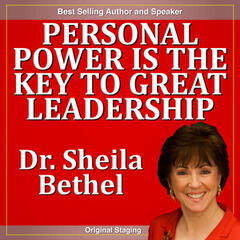 Personal Power Is the Key to Great Leadership: The 30 Minute, A New Breed of Leader Success Series
