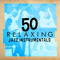 50 Relaxing Jazz Instrumentals