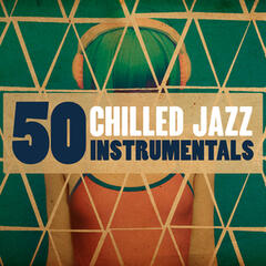 50 Chilled Jazz Instrumentals