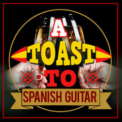 A Toast to Spanish Guitar