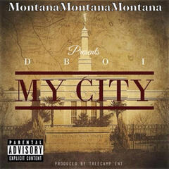 Montana Montana Montana Presents D-Boi: My City