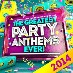 The Greatest 2014 Party Anthems Ever ! The 40 Best Party, Dance & Club Hits of 2014