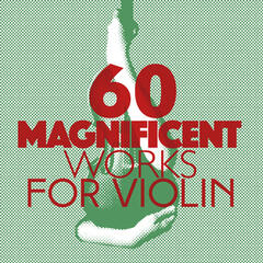 60 Magnificent Works for Violin