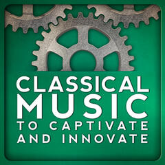 Classical Music to Captivate and Innovate