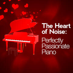 The Heart of Noise: Perfectly Passionate Piano