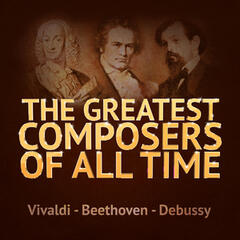 The Greatest Composers of All Time - Vivaldi, Beethoven and Debussy