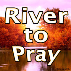River to Pray