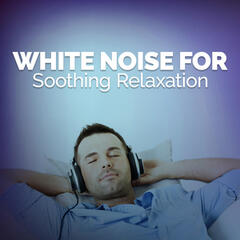 White Noise for Soothing Relaxation