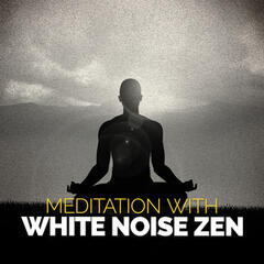 Meditation with White Noise Zen