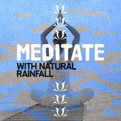 Meditate with Natural Rainfall