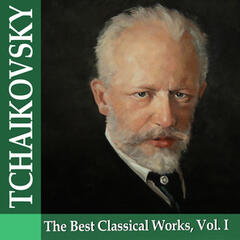 Tchaikovsky: The Best Classical Works, Vol. I