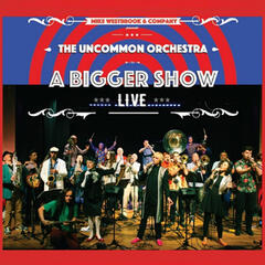 The Uncommon Orchestra: A Bigger Show - Live