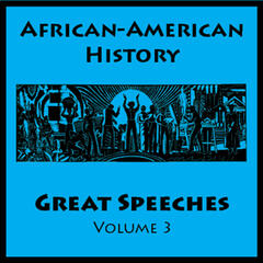 African American History - Great Speeches Volume 3
