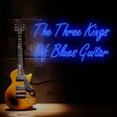The Three Kings of Blues Guitar: B.B. King, Freddy King, Albert King