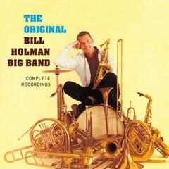 Complete Recordings by the Original Bill Holman Big Band (Bonus Track Version)