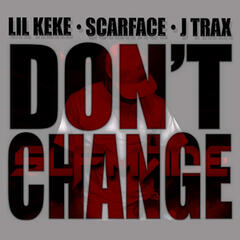 Don't Change (feat. Scarface & J Trax)