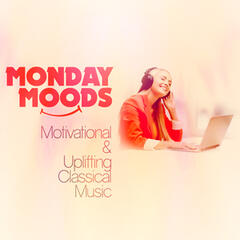Monday Moods: Motivational & Uplifting Classical Music