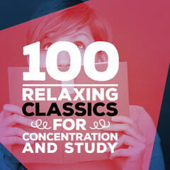 100 Relaxing Classics for Concentration & Study