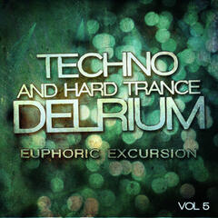 Techno and Hard Trance Delrium - Euphoric Excursion, Vol. 5