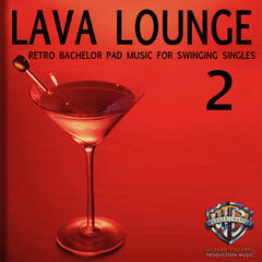 Lava Lounge, Vol. 2: Retro Bachelor Pad Music for Swinging Singles