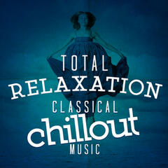 Total Relaxation: Classical Chillout Music