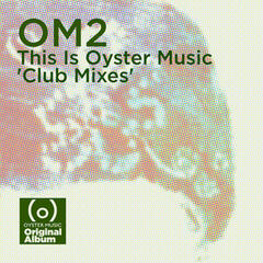 Om2 - This Is Oyster Music (Club Mixes)
