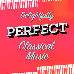 Delightfully Perfect Classical Music