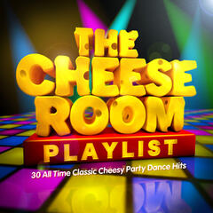 The Cheeseroom Playlist - 30 All Time Classic Cheesy Party Dance Hits