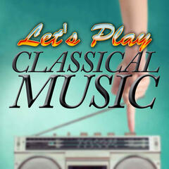 Let's Play Classical Music