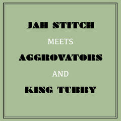 Jah Stitch Meets Aggrovators & King Tubby