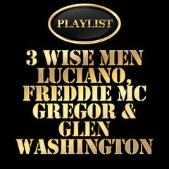 3 Wise Men - Luciano, Freddie Mcgregor, Glen Washington Playlist