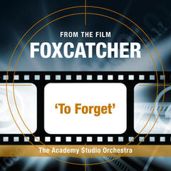 "To Forget (From the Film ""FoxCatcher"")"