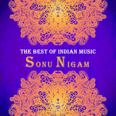The Best of Indian Music: The Best of Sonu Nigam